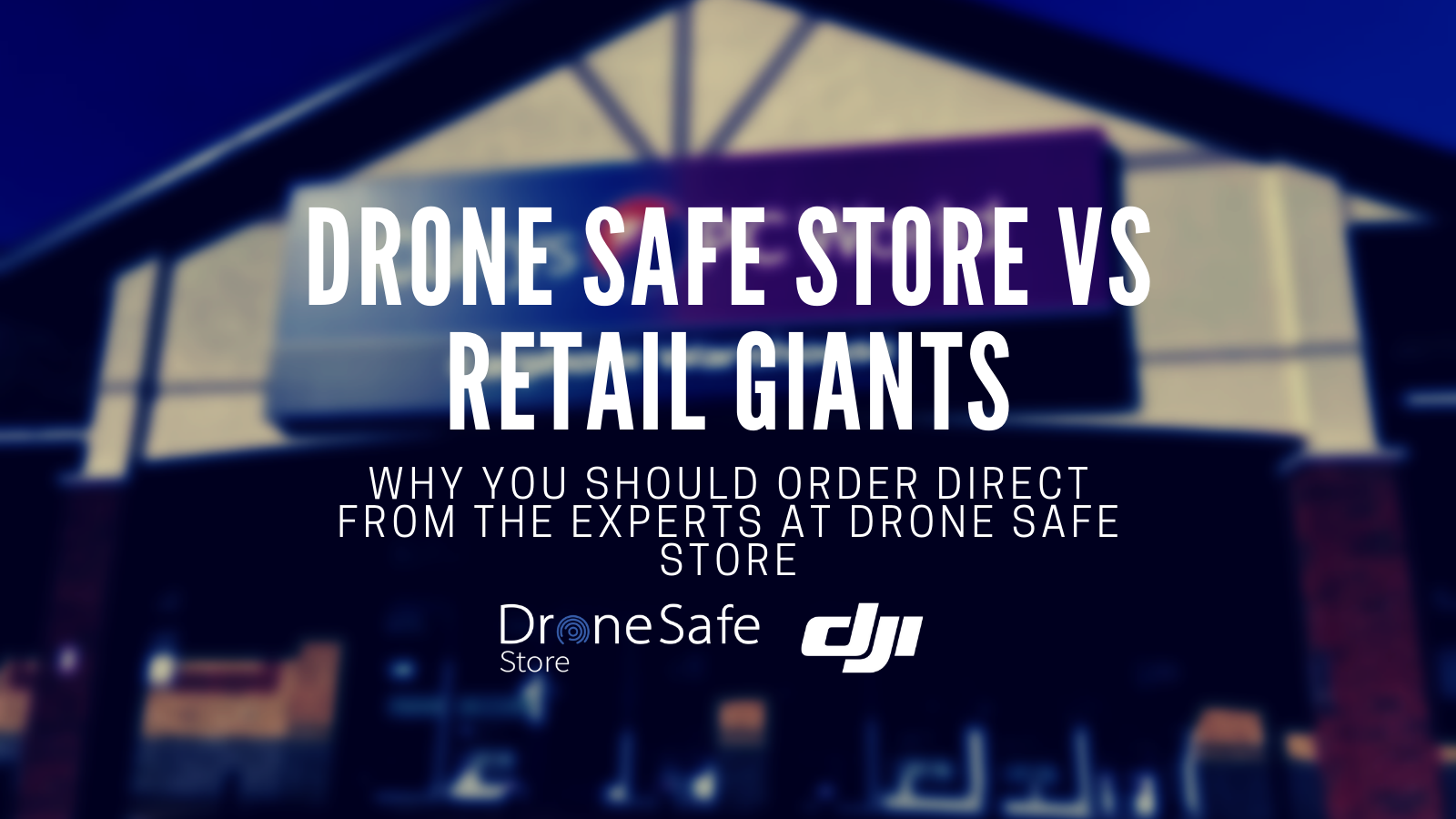 Drone Safe Store VS Retail Giants - Order Direct From Drone Safe Store