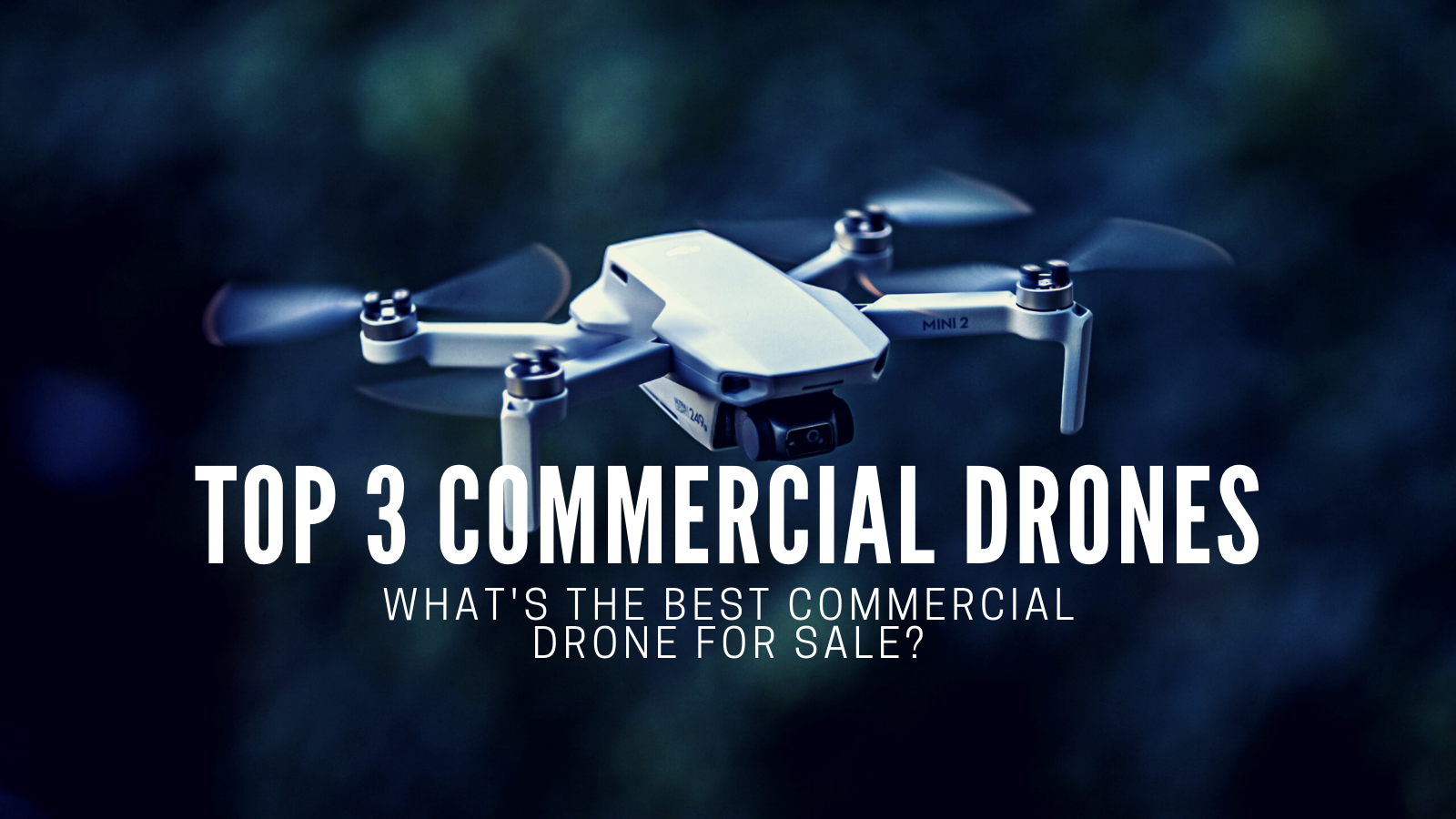 What Are The 3 Best Commercial Drones For Sale?