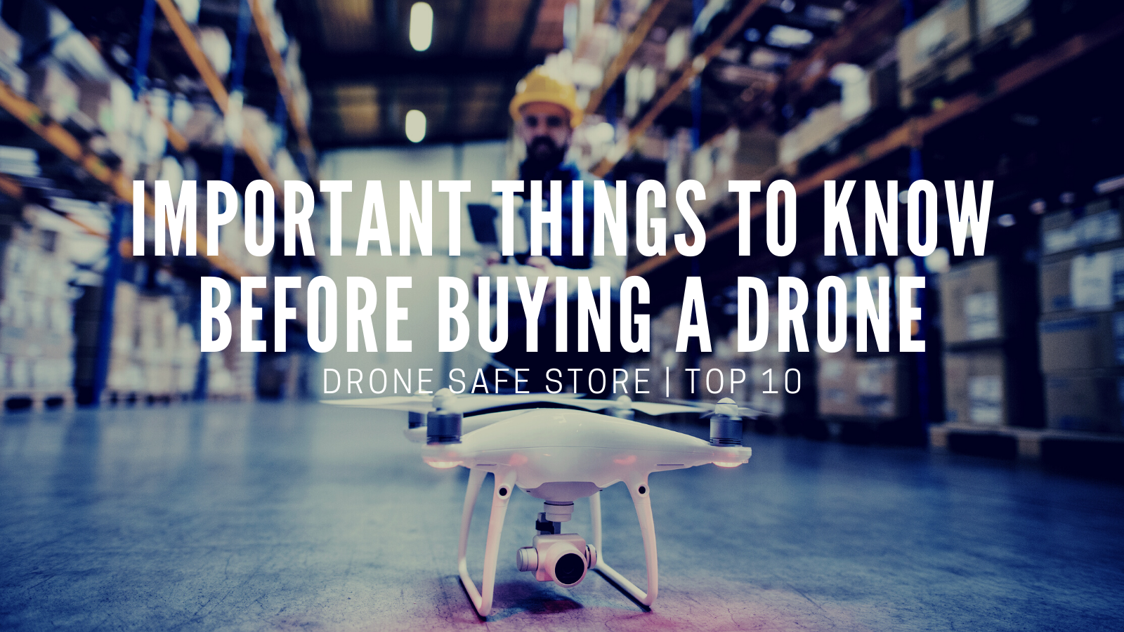 Top 10 Things To Know Before Buying A Drone
