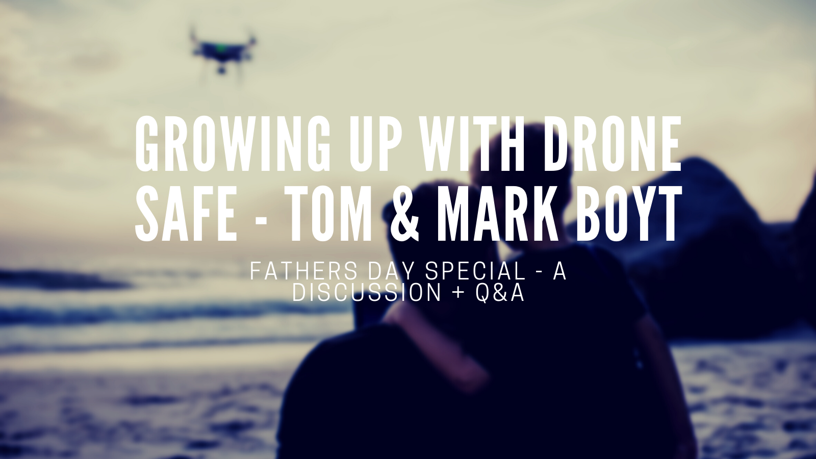 Fathers Day Special: Growing Up With Drone Safe - Tom & Mark Boyt